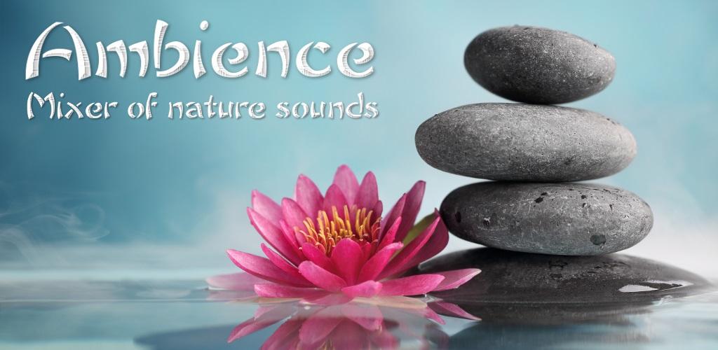 دانلود Ambience – Nature sounds Premium برنامه میکس آهنگ آرامبخش برای اندروید!